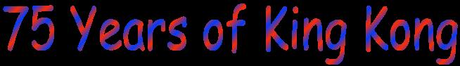 "style=""font-family:'Comic Sans MS',sans-serif;;font-size:46pt;color:#003cff;"">75 Years of King Kongstyle=""color:black"">"